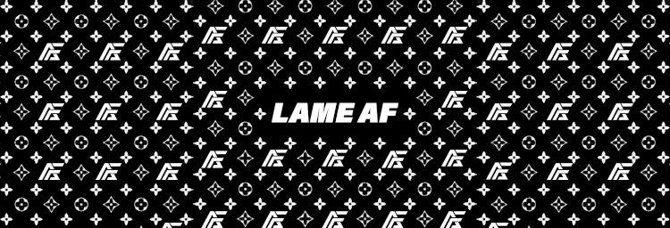 Lame AF
